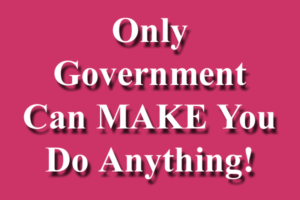 Only Government Can Make You Do Anything